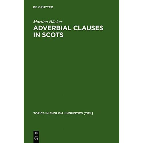 Adverbial Clauses in Scots (Topics in English Linguistics) by Martina Hacker (2011-01-18)