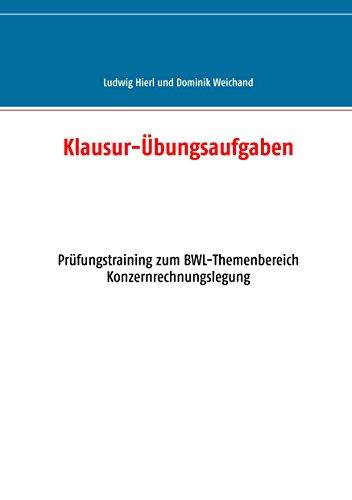 Klausur-Übungsaufgaben: Prüfungstraining zum BWL-Themenbereich Konzernrechnungslegung