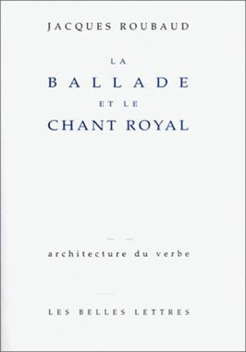 La Ballade et le chant royal par Jacques Roubaud