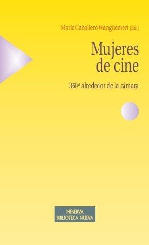 Mujeres de cine. 360º alrededor de la cámara por María M Caballero Wangüemert
