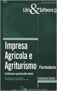 Impresa agricola e agriturismo. costituzione e gestione delle attività. formulario. con cd-rom