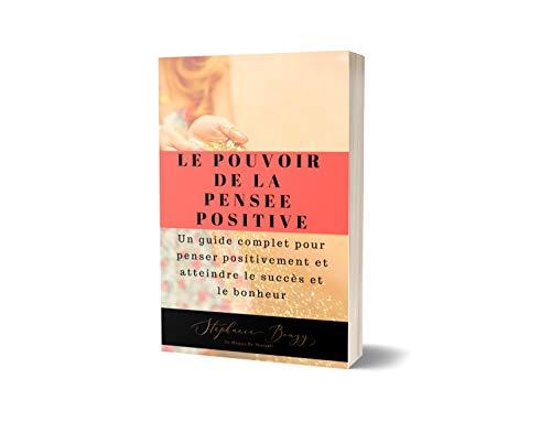 Le pouvoir de la pensée positive: Un guide complet pour penser positivement et atteindre le succès et le bonheur par stéphanie bouzy