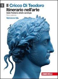 Il cricco di Teodoro. Itinerario nell'arte. Ediz. blu. Per le Scuole superiori. Con espansione online: 1