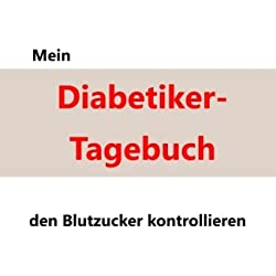 Mein Diabetiker-Tagebuch: Den Blutzucker kontrollieren