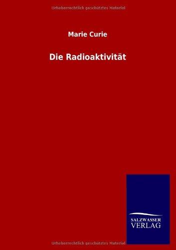 Die Radioaktivität (Chemie Nobelpreisträger Schriften)