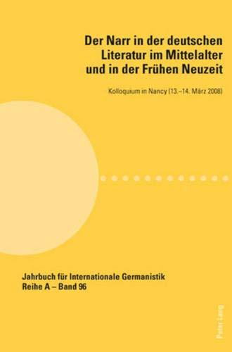 Der Narr in der deutschen Literatur im Mittelalter und in der Frühen Neuzeit: Kolloquium in Nancy (13.-14. März 2008) (Jahrbuch für Internationale ... Abhandlungen und Beiträge, Band 96)