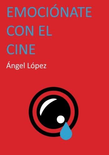 Emociónate con el cine por Ángel López