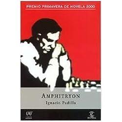 Amphitryon. Premio Primavera de Novela 2000 by Ignacio Padilla (2000-01-01)