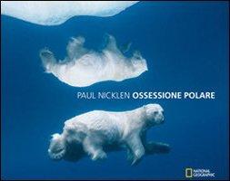 Ossessione polare. Ediz. illustrata di Paul Nicklen