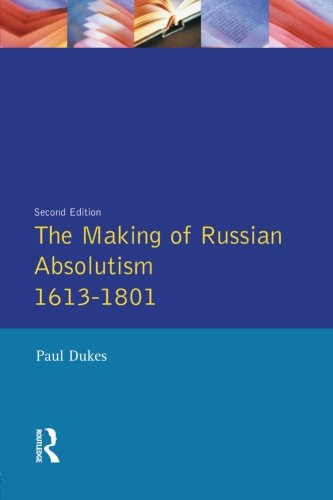 The Making of Russian Absolutism 1613-1801 (Longman History of Russia)