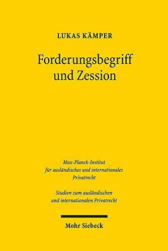 Forderungsbegriff und Zession: Geschichte und Dogmatik der Abtretung in Frankreich und Deutschland (Studien zum ausländischen und internationalen Privatrecht)