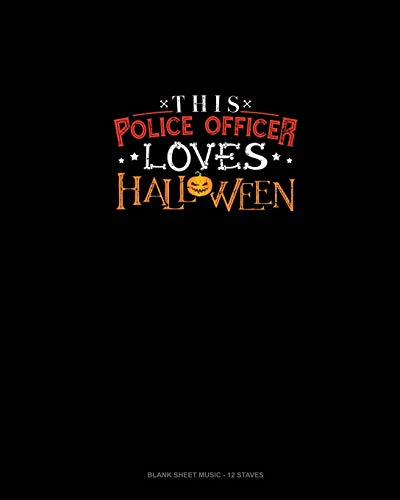 This Police Officer Loves Halloween: Blank Sheet Music - 12 Staves
