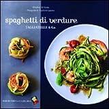 Spaghetti di verdure. Tagliatelle & Co.