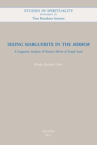 Seeing Marguerite in the Mirror: A Linguistic Analysis of Porete's Mirror of Simple Souls (Studies in Spirituality Supplements) by Terry, W.R. (2011) Paperback