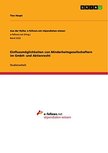 Einflussmöglichkeiten von Minderheitsgesellschaftern im GmbH- und Aktienrecht (Aus der Reihe: e-fellows.net stipendiaten-wissen)