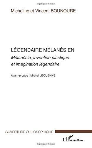 Legendaire Melanesien Melanesie Invention Plastique et Imagi par Vincent Bounoure