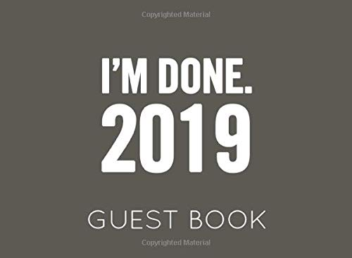 I'm Done 2019. Guest Book: Dark Grey and White Guest Book for Retirement Party. Funny and original gift for someone who is retiring