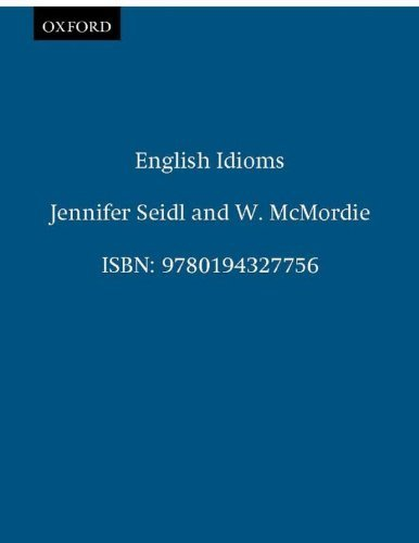 English Idioms and How to Use Them. by Jennifer Seidl (1988-09-01)
