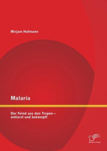 Malaria: Der Feind aus den Tropen – entlarvt und bekämpft