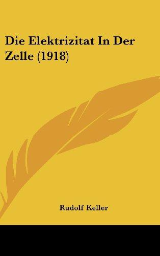 Die Elektrizitat in Der Zelle (1918)