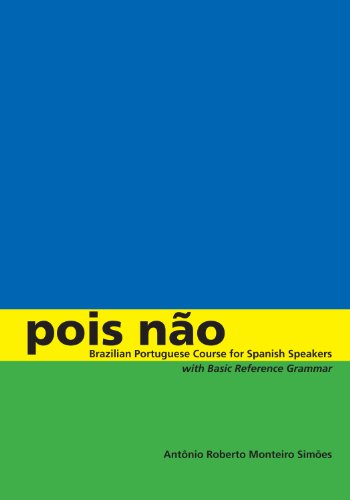 Pois não: Brazilian Portuguese Course for Spanish Speakers, with Basic Reference Grammar: Brazilian Portuguese for Spanish Speakers