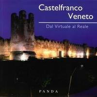 Castelfranco Veneto. Dal virtuale al reale. Ediz. illustrata por aa.vv.