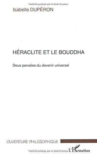 Héraclite et le Bouddha: Deux pensée du devenir universel