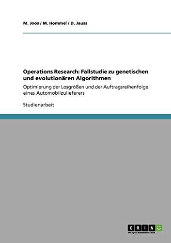 Operations Research: Fallstudie zu genetischen und evolutionären Algorithmen: Optimierung der Losgrößen und der Auftragsreihenfolge eines Automobilzulieferers