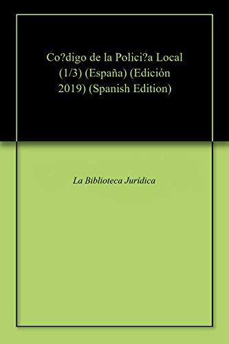 Código de la Policía Local (1/3) (España) (Edición 2019) por La Biblioteca Jurídica