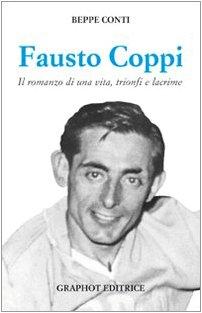 Fausto Coppi. Il romanzo di una vita, trionfi e lacrime