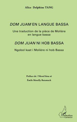 <em>Dom Juan</em> en langue bassa: Une traduction de la pièce de Molière  en langue bassa - <em>Dom Juan</em> ni hob Bassa - Ngobol kaat i Molière ni hob Bassa par Alice Delphine Tang