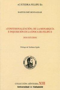 Confesionalización de la monarquía e Inquisición en la época de Felipe II : dos estudios (10)