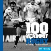 100 Years of Rugby: A British Sporting Century (100 Years of Sport)
