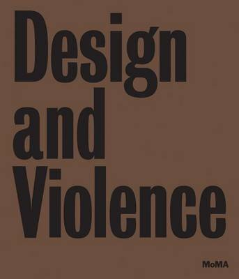[(Design and Violence)] [By (author) Paola Antonelli ] published on (December, 2015)