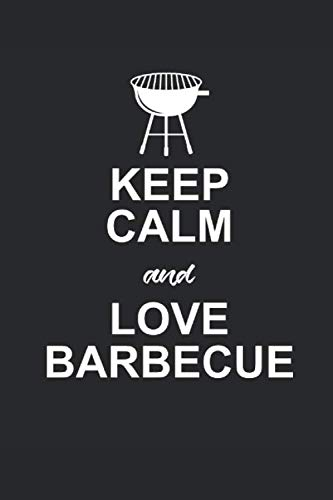 KEEP CALM AND LOVE BARBECUE: für Grillmeister Notizbuch Barbecue Notebook Grill BBQ Journal 6x9 kariert squared