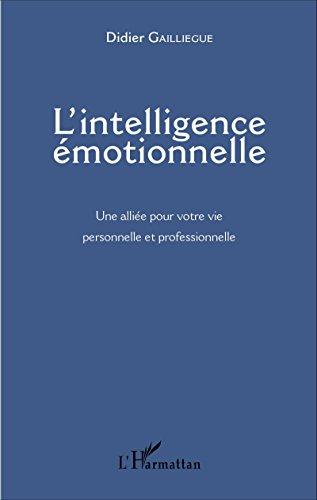 L'intelligence émotionnelle: Une alliée pour votre vie personnelle et professionnelle par Didier Gailliegue