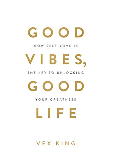 Good Vibes, Good Life: How Self-Love Is the Key to Unlocking Your Greatness por Vex King