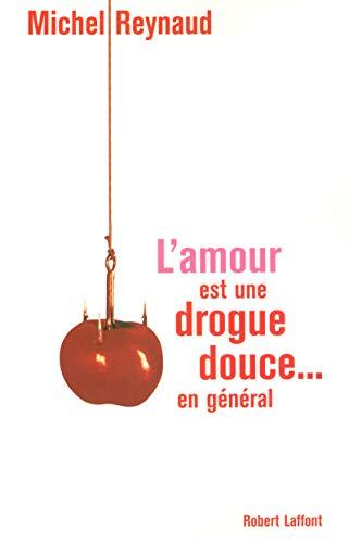 L'amour est une drogue douce... en général par Michel REYNAUD