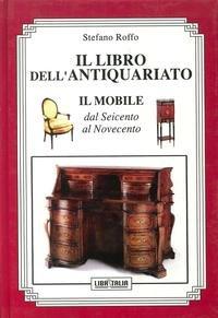 Il libro dell'antiquariato: il mobile dal seicento al novecento