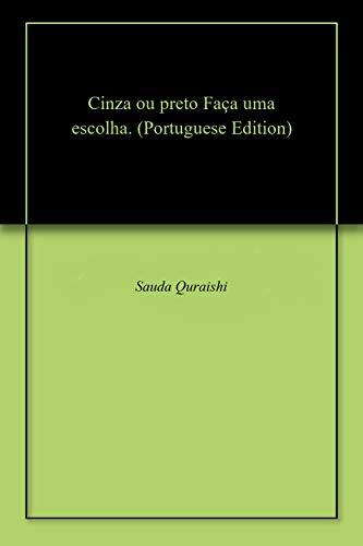 Cinza ou preto Faça uma escolha. (Portuguese Edition)
