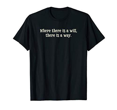 Wo es einen Willen gibt, gibt es einen Weg Motivationell T-Shirt