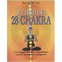 Il libro dei 28 chakra. La mappa dei più importanti centri energetici corporei. Ediz. illustrata