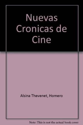 Nuevas cronicas de cine/New Film Chronicles por Homero Alsina Thevenet