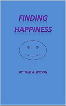 Finding Happiness (English Edition) di [Wilson, Tom A]