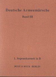 Deutsche Armeemärsche: Parademärsche im Trabe und im Galopp. Band 3. Blasorchester. Sopran-Kornett in B I.