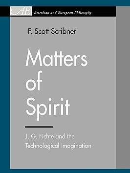 [(Matters of Spirit : J. G. Fichte and the Technological Imagination)] [By (author) F. Scott Scribner] published on (January, 2010)