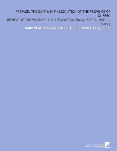 Preface, the Dairymens' Association of the Province of Quebec: Review of the Work of the Association From 1882 to 1900 (1905) por Dairymens' association of the Province of Quebec