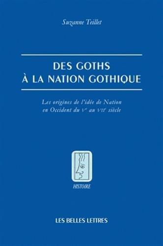 Des Goths à la nation gothique: Les origines de l'idée de Nation en Occident du Ve au VIIe siècle par Suzanne Teillet