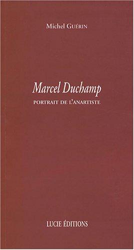 Marcel Duchamp: Portrait de l'anartiste par Michel Guérin