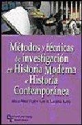 Métodos y Técnicas de Investigación En Historia Moderna E Historia Contemporánea (Manuales) por Alicia Alted Vigil